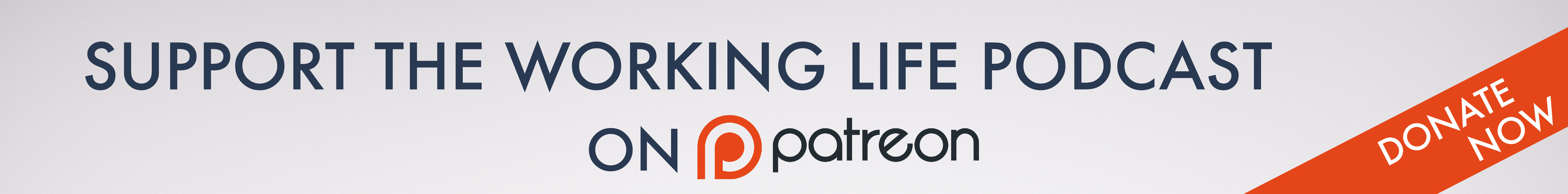 Support the Working Life Podcast on Patreon.  Donate Now.